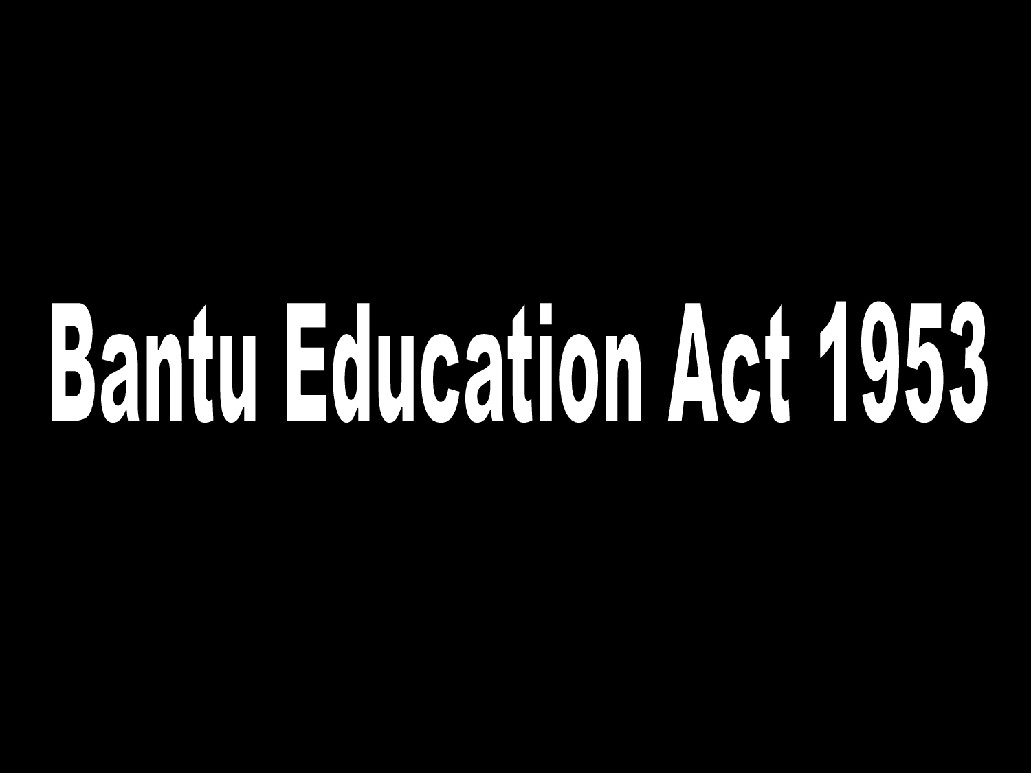 bantu education - 'the bantu education act will make african mothers like fowls who lay eggs for other people to take away and make what they like with them'lillian ngoyi.